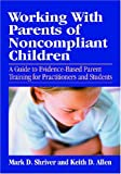 Working with Parents of Noncompliant Children: A Guide to Evidence-Based Parent Training for Practitioners and Students (School Psychology Book)