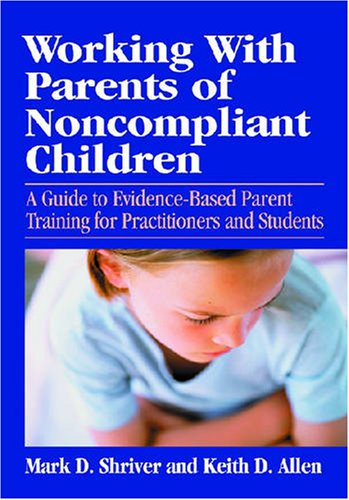 Working With Parents Of Noncompliant Children: A Guide to Evidence-based Parent Training for Practitioners and Students (School Psychology Book) pdf epub