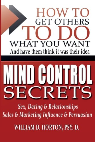 Secret Mind Control: How To Get others To Do What You Want