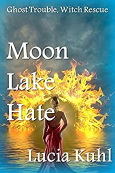 Moon Lake Hate: Ghost Trouble, Witch Rescue (Moon Lake Cozy Mystery Book 6) by [Kuhl, Lucia]