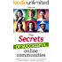 The Secrets of Successful Online Communities: HOW TO BUILD AN ONLINE COMMUNITY THAT WORKS, GROWS AND PAYS