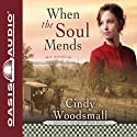 When the Soul Mends Audiobook by Cindy Woodsmall Narrated by Jill Shellabarger