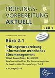 Büro 2.1 - Prüfungsvorbereitung Teil 1: Informationstechnisches Büromanagement - Word, PowerPoint, Excel 2010 Teil 1 Gestreckte Abschlussprüfung