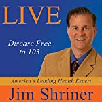 Live Disease Free to 103 | Jim Shriner