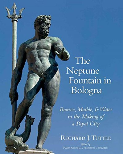 Italian Marble Fountains - The Neptune Fountain in Bologna: Bronze, Marble, and Water in the Making of a Papal City (Vistas) (English, Italian and Latin Edition)
