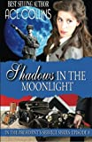 img - for Shadows In The Moonlight: In The President's Service: Episode 8 book / textbook / text book