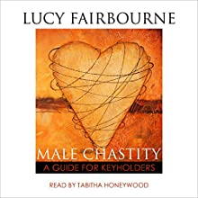 Male Chastity: A Guide for Keyholders Audiobook by Lucy Fairbourne Narrated by Tabitha Honeywood