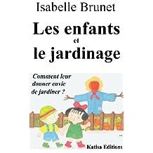 Les enfants et le jardinage : Comment leur donner envie de jardiner ? (French Edition)