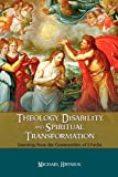 Theology, Disability, and Spiritual Transformation, Michael Hryniuk, 1604976942