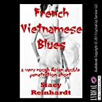 French Vietnamese Blues: A Very Rough Asian Double Penetration Short (Asian Beauties Anally Assaulted) | Stacy Reinhardt
