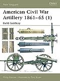 American Civil War Artillery 1861–65 (1): Field Artillery (New Vanguard) (Pt.1)