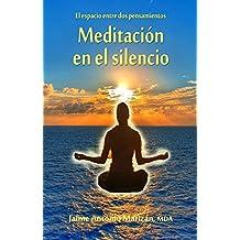 Meditación en el silencio: El espacio entre dos pensamientos (Spanish Edition)