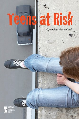 Teens At Risk (Opposing Viewpoints)