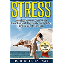 Stress: Ultimate Stress Management Guide to Reduce & Remove Stress, Anxiety & Depression Permanently - 10 Quick & Effective Tips to Stop Stress Today: ... Techniques, Stress Free Living Book 1)