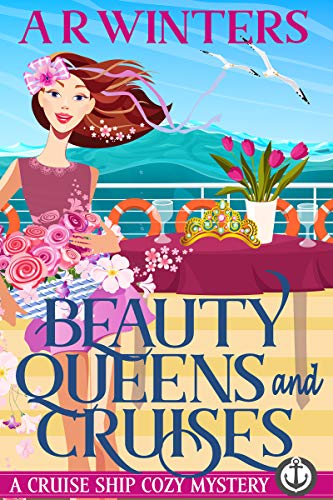 Beauty Queens and Cruises: A Humorous Cruise Ship Cozy Mystery (Cruise Ship Cozy Mysteries Book 4) by [Winters, A.R.]