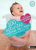 """Afficher """"100 activités autour de l'eau pour relaxer et éveiller bébé"""""""