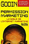 Permission marketing : La bible de l'Internet marketing par Godin