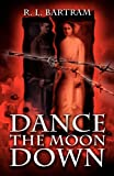 Dance the Moon Down, R. L. Bartram, 0755206827