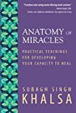 Anatomy Of Miracles: Practical Teachings for Developing Your Capacity to Heal