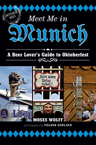 Meet Me in Munich: A Beer Lovers Guide to Oktoberfest by [Wolff, Moses