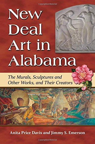 New Deal Art in Alabama: The Murals, Sculptures and Other Works, and Their Creators