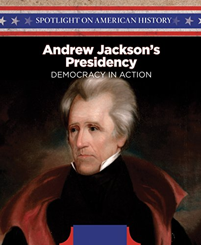 Andrew Jackson's Presidency: Democracy in Action (Spotlight on American History)