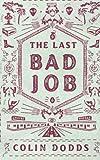 The Last Bad Job, Colin Dodds, 1479301469