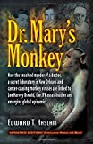 Dr. Mary's Monkey: How the Unsolved Murder of a Doctor, a Secret Laboratory in New Orleans and Cancer-Causing Monkey Viruses Are Linked to Lee Harvey Assassination and Emerging Global Epidemics