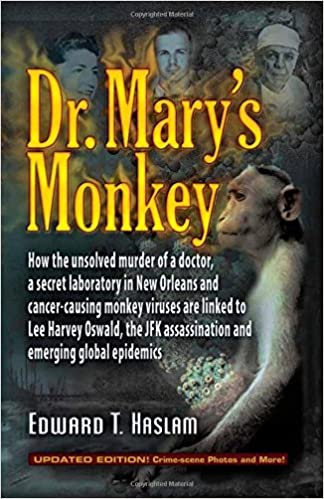 GO Downloads Dr. Mary's Monkey: How the Unsolved Murder of a Doctor, a Secret Laboratory in New Orleans and Cancer-Causing Monkey Viruses Are Linked to Lee Harvey ... Assassination and Emerging Global Epidemics by Edward T. Haslam