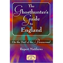 The Ghosthunter's Guide to England: On the Trail of the Paranormal