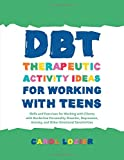 #3: DBT Therapeutic Activity Ideas for Working with Teens: Skills and Exercises for Working with Clients with Borderline Personality Disorder, Depression, Anxiety, and Other Emotional Sensitivities
