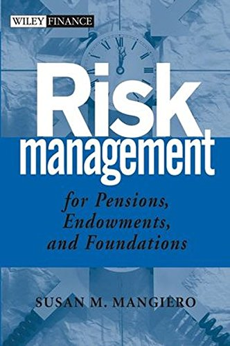Risk Management for Pensions, Endowments, and Foundations by Susan M. Mangiero