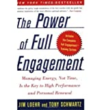 The Power of Full Engagement: Managing Energy, Not Time, Is the Key to High Performance and Personal Renewal[ THE POWER OF FULL ENGAGEMENT: MANAGING ENERGY, NOT TIME, IS THE KEY TO HIGH PERFORMANCE AND PERSONAL RENEWAL ] by Loehr, Jim (Author ) on Dec-21-2004 Paperback