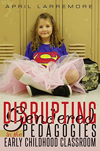 Disrupting Gendered Pedagogies in the Early Childhood Classroom (Childhood Studies)