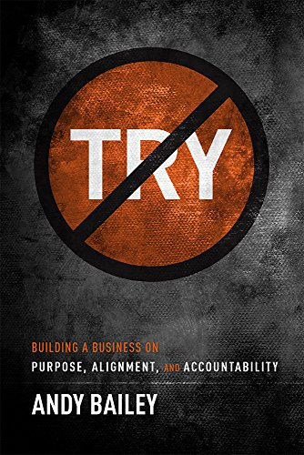 No Try Only Do: Building A Business On Purpose, Alignment, And Accountability