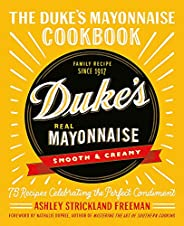 The Duke's Mayonnaise Cookbook: 75 Recipes Celebrating the Perfect Condi