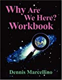 Why Are We Here Workbook, Dennis Marcellino, 094527212X