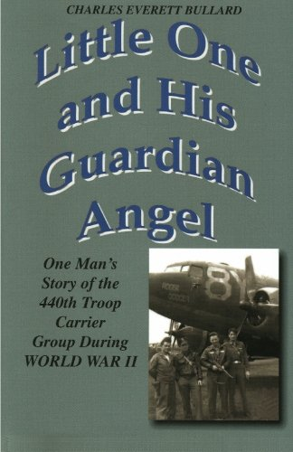 Little One and His Guardian Angel: One Mans Story Of Ohe 440th Troop Carrier Group During World War 2