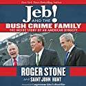 Jeb! and the Bush Crime Family: The Inside Story of an American Dynasty Audiobook by Roger Stone, Congressman John LeBoutillier - foreword, Saint John Hunt Narrated by Sean Runnette