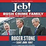 Jeb! and the Bush Crime Family: The Inside Story of an American Dynasty | Roger Stone,Saint John Hunt,Congressman John LeBoutillier - foreword