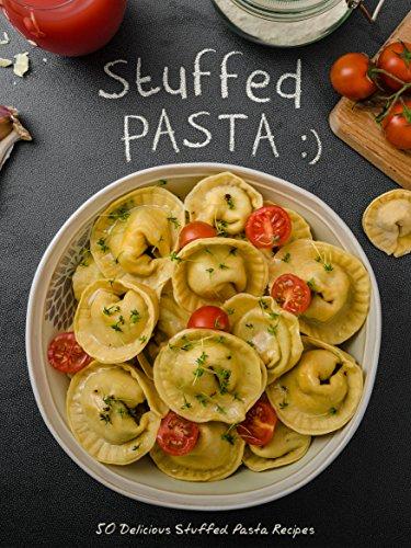Ravioli Pasta Recipe (50 Delicious Stuffed Pasta Recipes: Make your own Homemade Pasta with these Ravioli Recipes, Tortellini Recipes, Cannelloni Recipes, and Agnolotti Recipes (Recipe Top 50's Book 101))