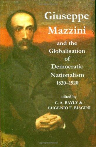 Giuseppe Mazzini and the Globalization of Democratic Nationalism, 1830-1920 (Proceedings of the British Academy)