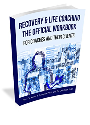 Recovery & Life Coaching The Official Workbook For Coaches and Their Clients