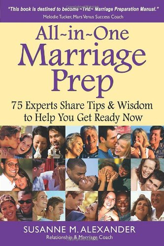 All-in-One Marriage Prep: 75 Experts Share Tips  &  Wisdom to Help You Get Ready Now - Susanne M Alexander