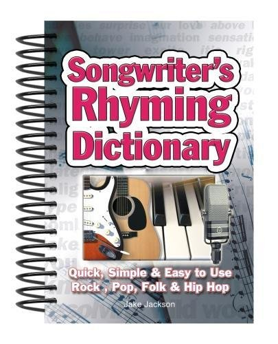 Songwriter's Rhyming Dictionary: Quick, Simple & Easy to Use; Rock, Pop, Folk & Hip Hop (Rhyming Dictionary Songwriters)