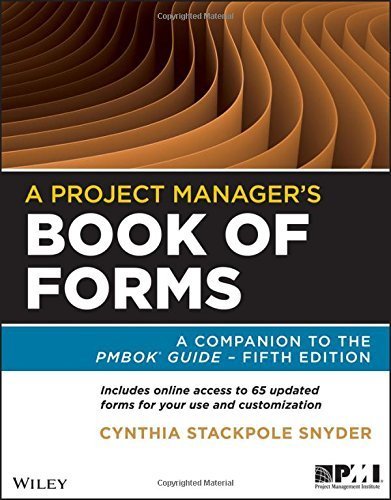 A Project Manager's Book of Forms: A Companion to the PMBOK Guide by Cynthia Snyder Stackpole (2013-02-04)