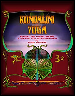 KUNDALINI YOGA BEYOND THE COSMIC MIRAGE. A MANUAL FOR SELF ...