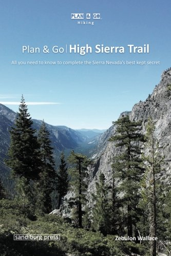 High Sierra Guide - Plan & Go | High Sierra Trail: All you need to know to complete the Sierra Nevada's best kept secret (Plan & Go Hiking)