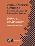 Organizational Semiotics : Evolving a Science of Information Systems IFIP TC8 / WG8. 1 Working Conference on Organizational Semiotics: Evolving a Science of Information Systems July 23-25, 2001, Montreal, Quebec, Canada, , 1475761112