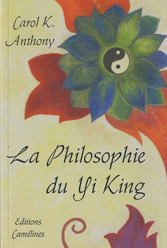 La philosophie du Yi King - Carol-K Anthony